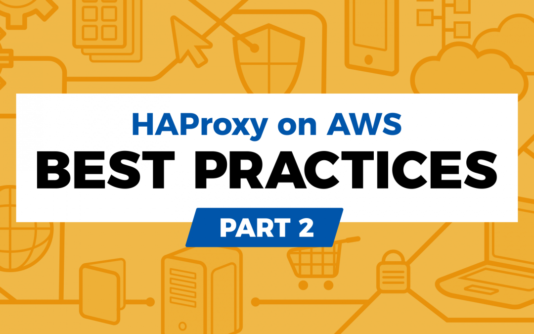 HAProxy on AWS: Best Practices Part 2