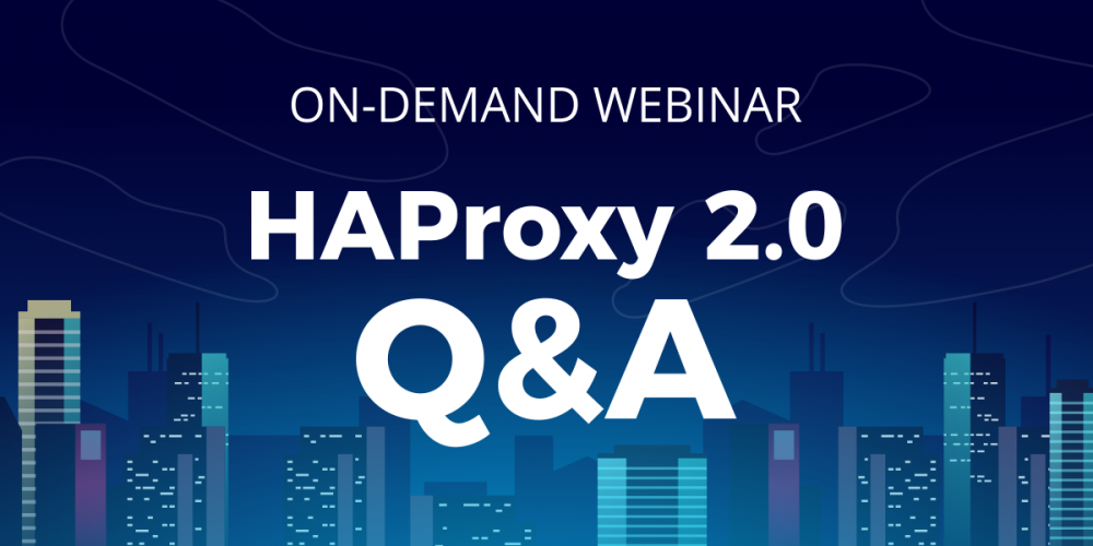 [On-Demand Webinar] HAProxy 2.0 – Q&A
