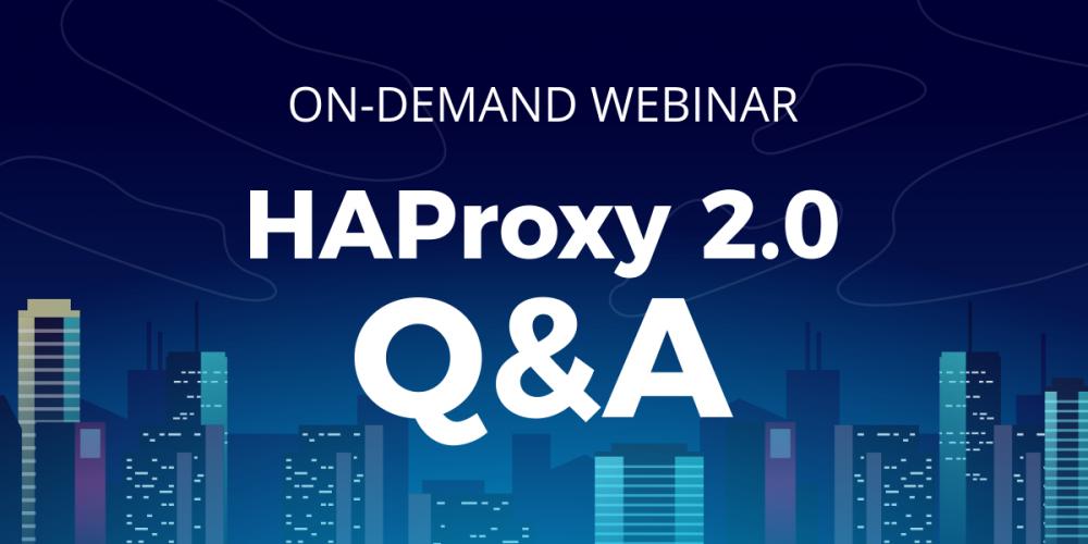 [On-Demand Webinar] HAProxy 2.0 – Q&A
