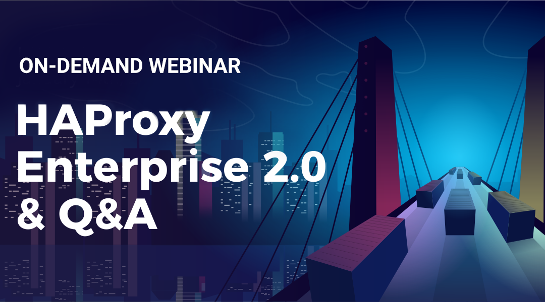 [Live Webinar] HAProxy Enterprise 2.0 and Q&A