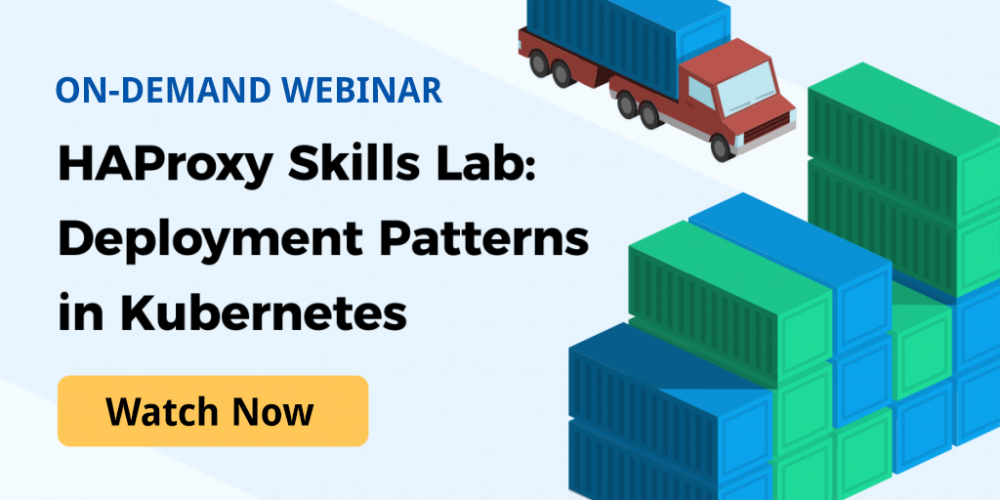[On-Demand Webinar] HAProxy Skills Lab: Deployment Patterns in Kubernetes Using the HAProxy Kubernetes Ingress Controller