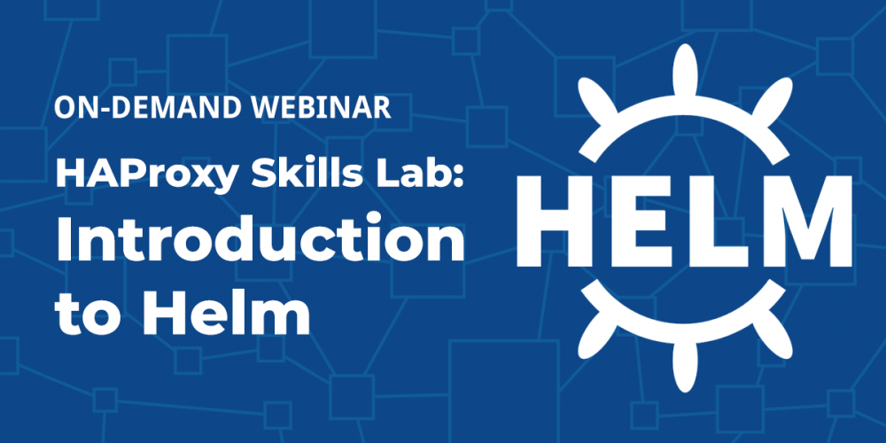 [On-Demand Webinar] HAProxy Skills Lab: Introduction to Helm