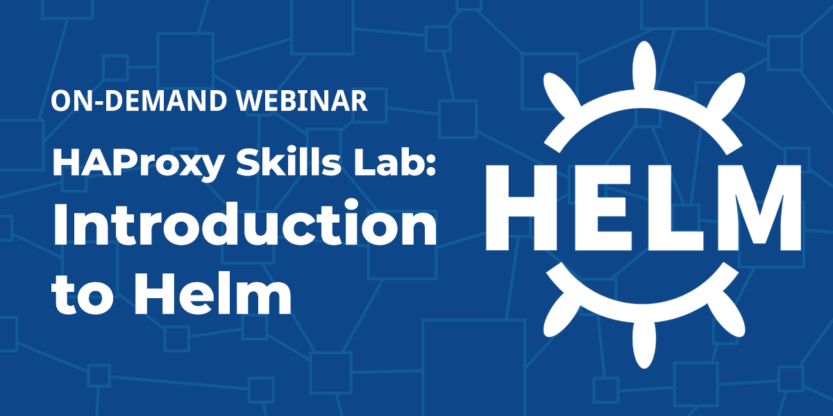 [Live Webinar] HAProxy Skills Lab: Introduction to Helm