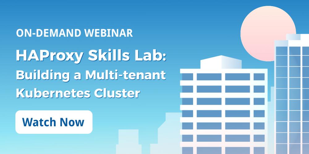[On-Demand Webinar] HAProxy Skills Lab: Building a Multi-tenant Kubernetes Cluster