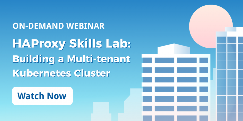 [On-Demand Webinar] HAProxy Skills Lab: Building a Multi-tenant Kubernetes Cluster