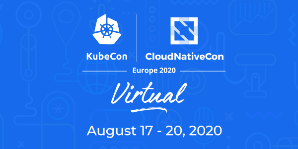 [Virtual Conference] KubeCon + CloudNativeCon Europe 2020
