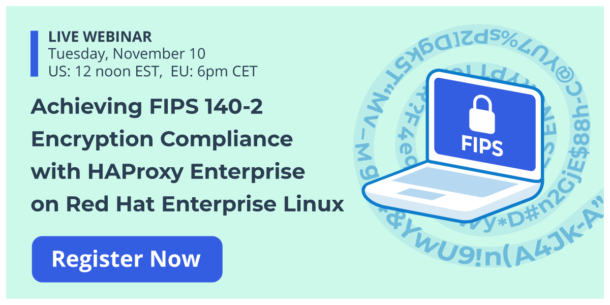 [Live Webinar] Achieving FIPS 140-2 Encryption Compliance with HAProxy Enterprise on Red Hat Enterprise Linux