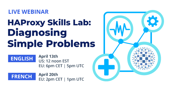 [Live Webinar] HAProxy Skills Lab: Diagnosing Simple Problems