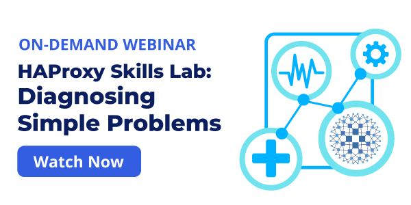 [On-Demand Webinar] HAProxy Skills Lab: Diagnosing Simple Problems