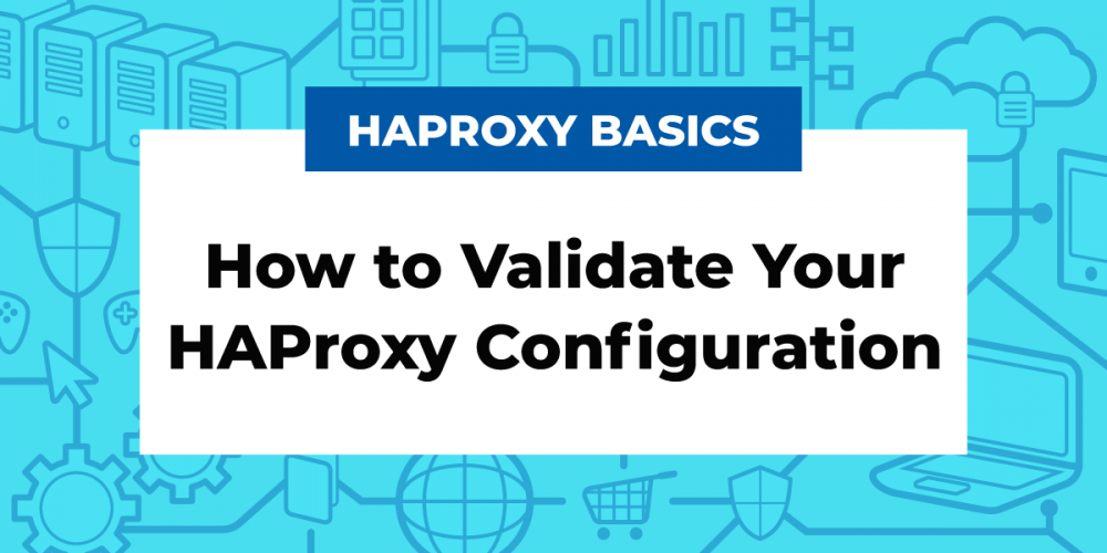 Testing Your HAProxy Configuration