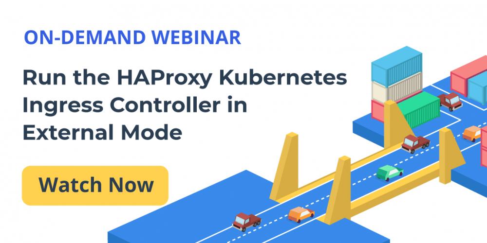 [On-Demand Webinar] Run the HAProxy Kubernetes Ingress Controller in External Mode