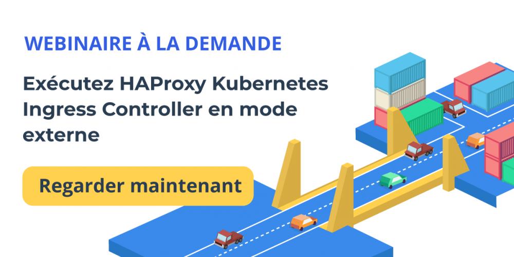[Webinaire à la demande] Exécutez HAProxy Kubernetes Ingress Controller en mode externe